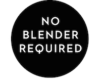 NO BLENDER REQUIRED